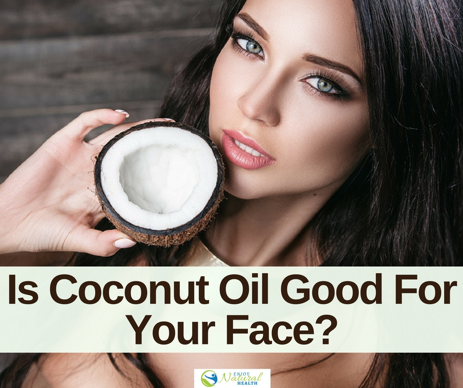 Is Coconut Oil Good For Your Face You May Be Familiar With Using Cooking But What Not Know That Can Also Use It On