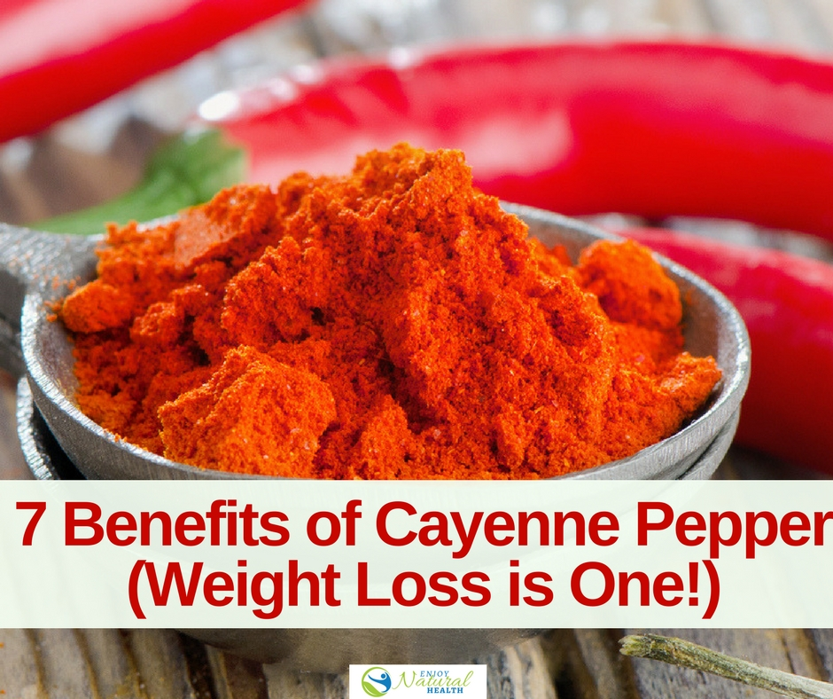 7 Reasons Why You Need The Benefits Of Cayenne Pepper Weight Loss